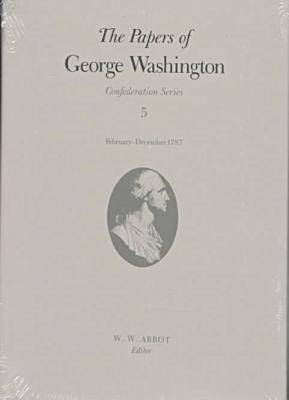The Papers of George Washington Confederation Series, v.5;Confederation Series, v.5 - Presidential Series (Hardback)