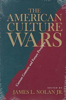 The American Culture Wars: Current Contests and Future Prospects (Paperback)