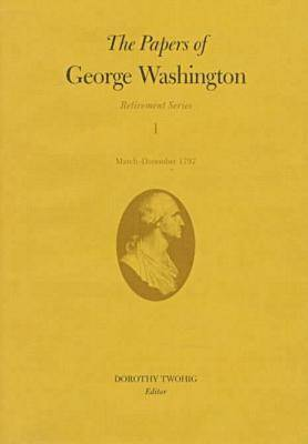 The Papers of George Washington v.1; Retirement Series;March-December 1797 - Retirement Series (Hardback)