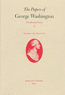 The Papers of George Washington v.7; Presidential Series;December 1790-March 1791 - Presidential Series (Hardback)