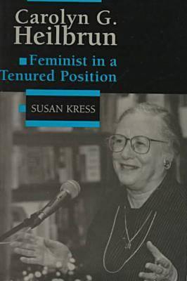 Carolyn G.Heilbrun: Feminist in a Tenured Position - Feminist Issues: Practice, Politics, Theory (Hardback)