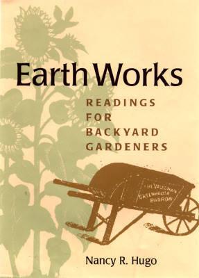 Earth Works: Readings for Backyard Gardeners (Hardback)