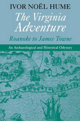 The Virginia Adventure: Roanoke to James Towne - An Archaeological and Historical Odyssey - The Virginia Bookshelf (Paperback)