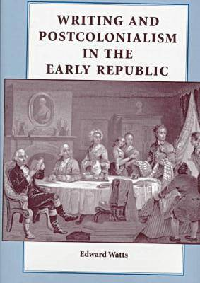 Writing and Postcolonialism in the Early Republic (Hardback)