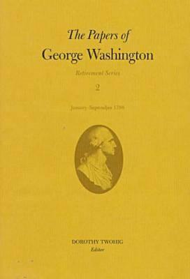 The Papers of George Washington v.2; Retirement Series;January-September 1798 - Papers of George Washington - Retirement Series (Hardback)