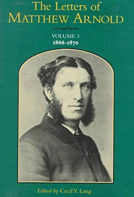 The Letters of Matthew Arnold v. 3; 1866-70 - Victorian Literature & Culture (Hardback)