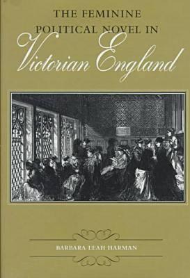The Feminine Political Novel in Victorian England - Victorian Literature & Culture (Hardback)