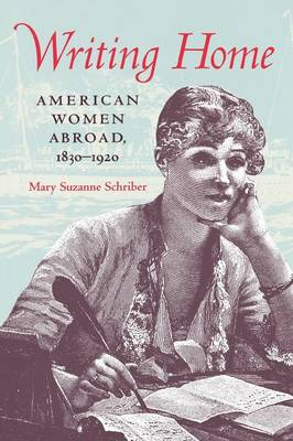 Writing Home: American Women Abroad, 1830-1920 (Paperback)