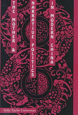 The Mother and Narrative Politics in Modern China (Hardback)