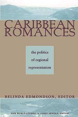Caribbean Romances: The Politics of Regional Representation - New World Studies (Paperback)