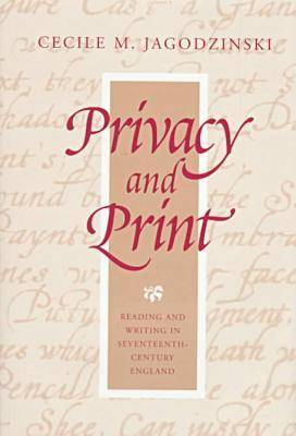 Privacy and Print: Reading and Writing in Seventeenth-century England (Hardback)