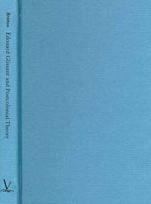Edouard Glissant and Postcolonial Theory: Strategies of Language and Resistance (Hardback)