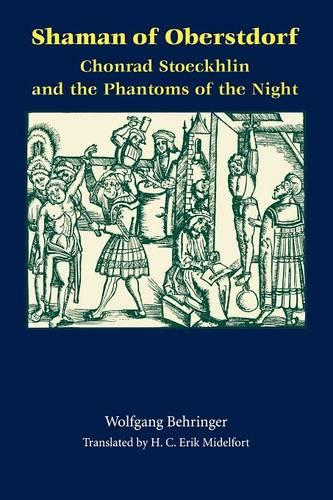 Shaman of Oberstdorf: Chonrad Stoeckhlin and the Phantoms of the Night - Studies in Early Modern German History (Paperback)