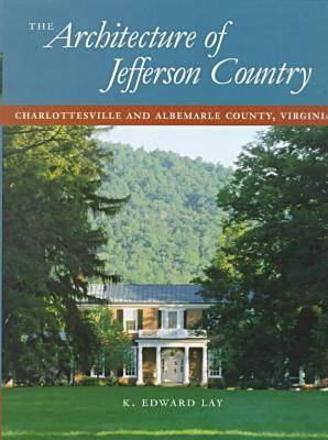 The Architecture of Jefferson Country: Charlottesville and Albemarle County, Virginia (Hardback)