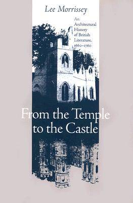 From the Temple to the Castle: An Architectural History of British Literature, 1660-1760 (Hardback)