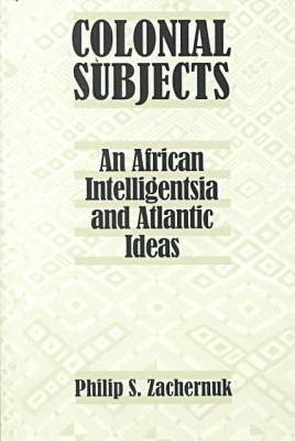 Colonial Subjects: An African Intelligentsia and Atlantic Ideas (Paperback)
