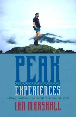 Peak Experiences: Walking Meditations on Literature, Nature and Need - Under the Sign of Nature: Explorations in Ecocriticism (Hardback)