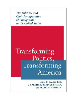 Transforming Politics, Transforming America: The Political and Civic Incorporation of Immigrants in the United States - Race, Ethnicity & Politics (Paperback)