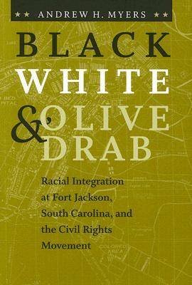 Black, White, and Olive Drab: Racial Integration at Fort Jackson, South Carolina, and the Civil Rights Movement - American South Series (Hardback)