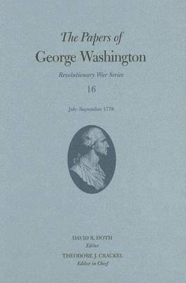 The Papers of George Washington v. 16; July-September 1778 - Revolutionery War (Hardback)