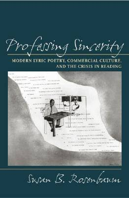 Professing Sincerity: Modern Lyric Poetry, Commercial Culture, and the Crisis in Reading (Hardback)