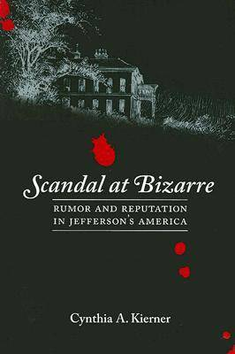 Scandal at Bizarre: Rumor and Reputation in Jefferson's America (Paperback)