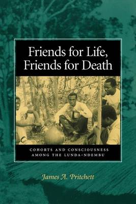 Friends for Life, Friends for Death: Cohorts and Consciousness Among the Lunda-Ndembu (Paperback)