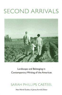 Second Arrivals: Landscape and Belonging in Contemporary Writing of the Americas - New World Studies (Paperback)