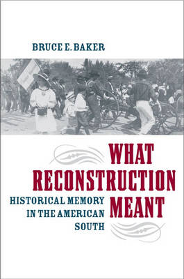 What Reconstruction Meant: Historical Memory in the American South (Hardback)