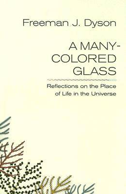 A Many-Colored Glass: Reflections on the Place of Life in the Universe - Page-Barbour Lectures (Hardback)