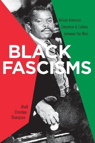 Black Fascisms: African American Literature and Culture Between the Wars (Paperback)