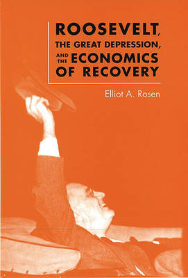 Roosevelt, the Great Depression, and the Economics of Recovery (Paperback)