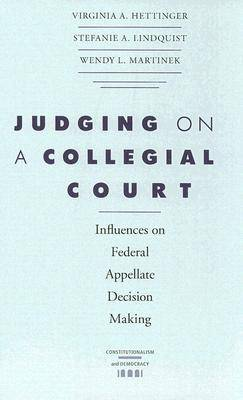 Judging on a Collegial Court: Influences on Federal Appellate Decision Making - Constitutionalism and Democracy (Paperback)