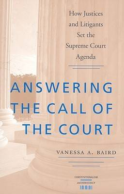 Answering the Call of the Court: How Justices and Litigants Set the Supreme Court Agenda - Constitutionalism and Democracy (Paperback)