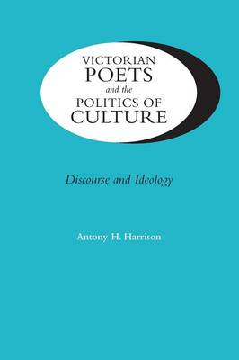 Victorian Poets and the Politics of Culture: Discourse and Ideology - Victorian Literature & Culture (Paperback)