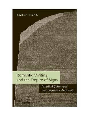 Romantic Writing and the Empire of Signs: Periodical Culture and Post-Napoleonic Authorship (Hardback)