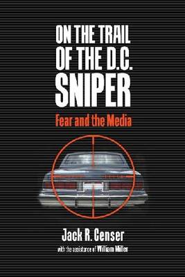 On the Trail of the D.C. Sniper: Fear and the Media (Hardback)
