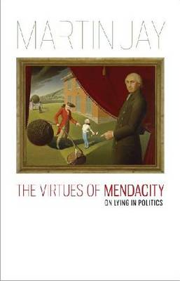The Virtues of Mendacity: On Lying in Politics - Richard Lectures (Hardback)