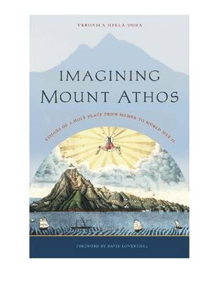 Imagining Mount Athos: Visions of a Holy Place, from Homer to World War II (Hardback)
