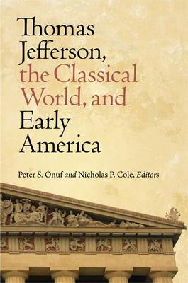 Thomas Jefferson, the Classical World and Early America (Hardback)