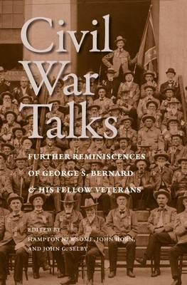 Civil War Talks: Further Reminiscences of George S. Bernard and His Fellow Veterans (Hardback)