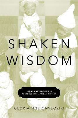 Shaken Wisdom: Irony and Meaning in Postcolonial African Fiction (Hardback)