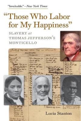 Those Who Labor for My Happiness: Slavery at Thomas Hefferson's Monticello (Paperback)
