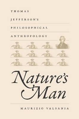 Nature's Man: Thomas Jefferson's Philosophical Anthropology - Jeffersonian America (Hardback)