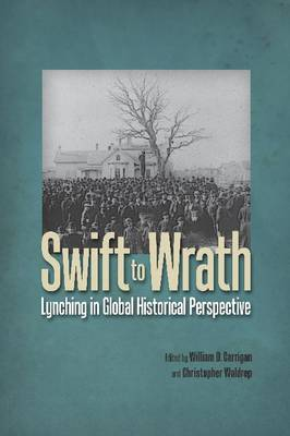 Swift to Wrath: Lynching in Global Historical Perspective (Hardback)