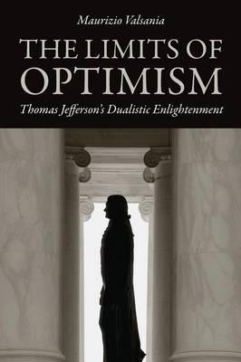 The Limits of Optimism: Thomas Jefferson's Dualistic Enlightenment (Paperback)
