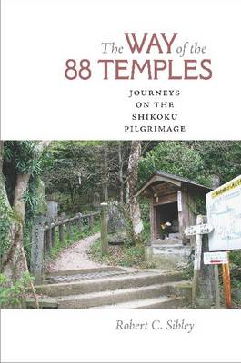 The Way of the 88 Temples: Journeys on the Shikoku Pilgrimage (Hardback)