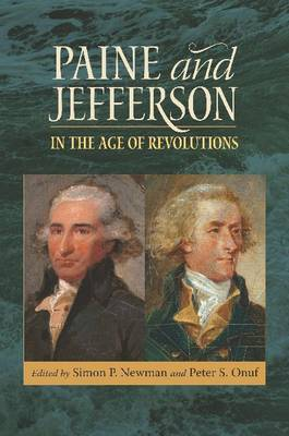 Paine and Jefferson in the Age of Revolutions - Jeffersonian America (Hardback)