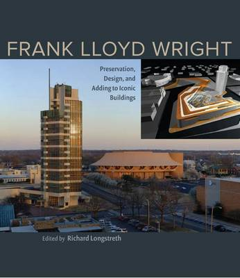 Frank Lloyd Wright: Preservation, Design, and Adding to Iconic Buildings (Hardback)