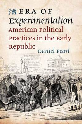 Era of Experimentation: American Political Practices in the Early Republic - Jeffersonian America (Hardback)